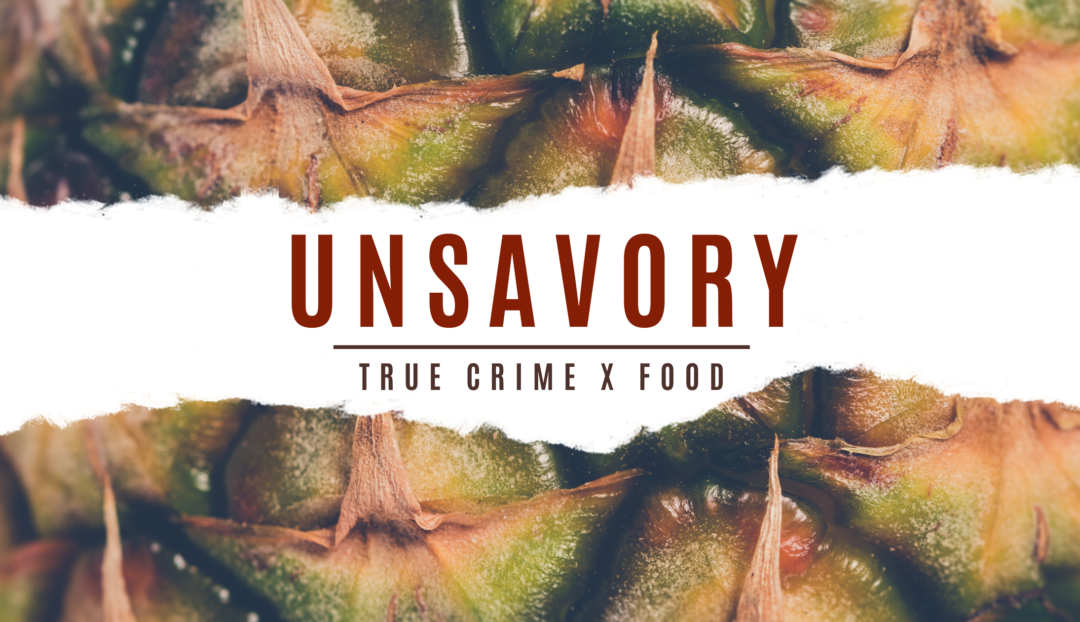 """""""Unsavory: True Crime x Food"""" text over pineapple background"""